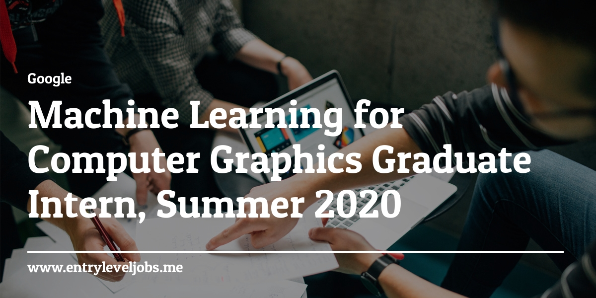 Computer Internships Summer 2020.Machine Learning For Computer Graphics Graduate Intern