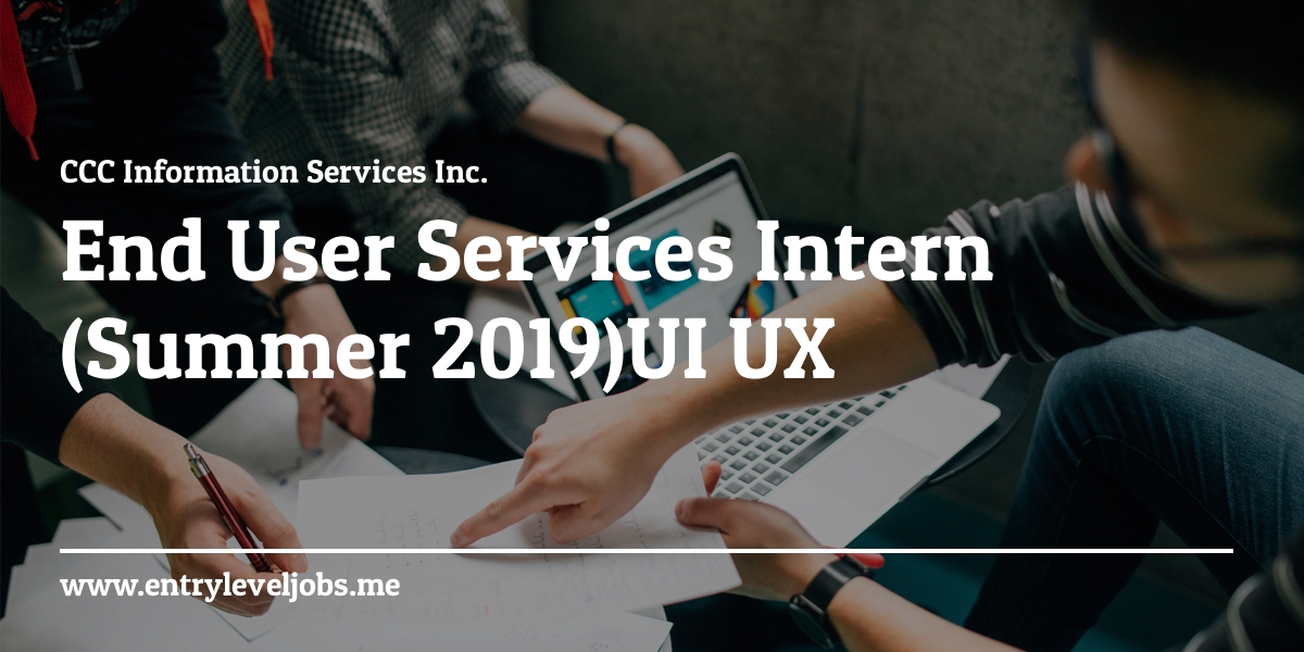 End User Services Intern Summer 2019 Ui Ux At Ccc Information Services Inc Entryleveljobs