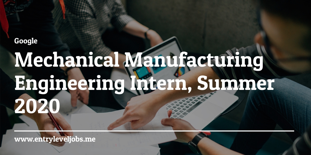 Mechanical Manufacturing Engineering Intern Summer 2020
