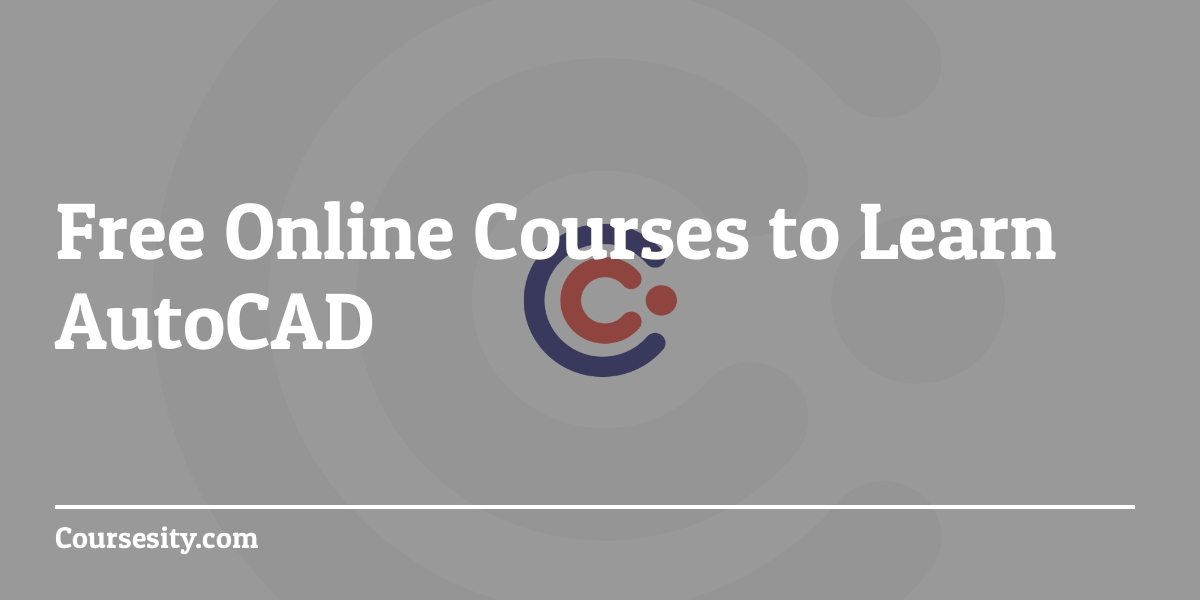 AutoCAD - Free Courses & Tutorials to Learn AutoCAD Online - 2019