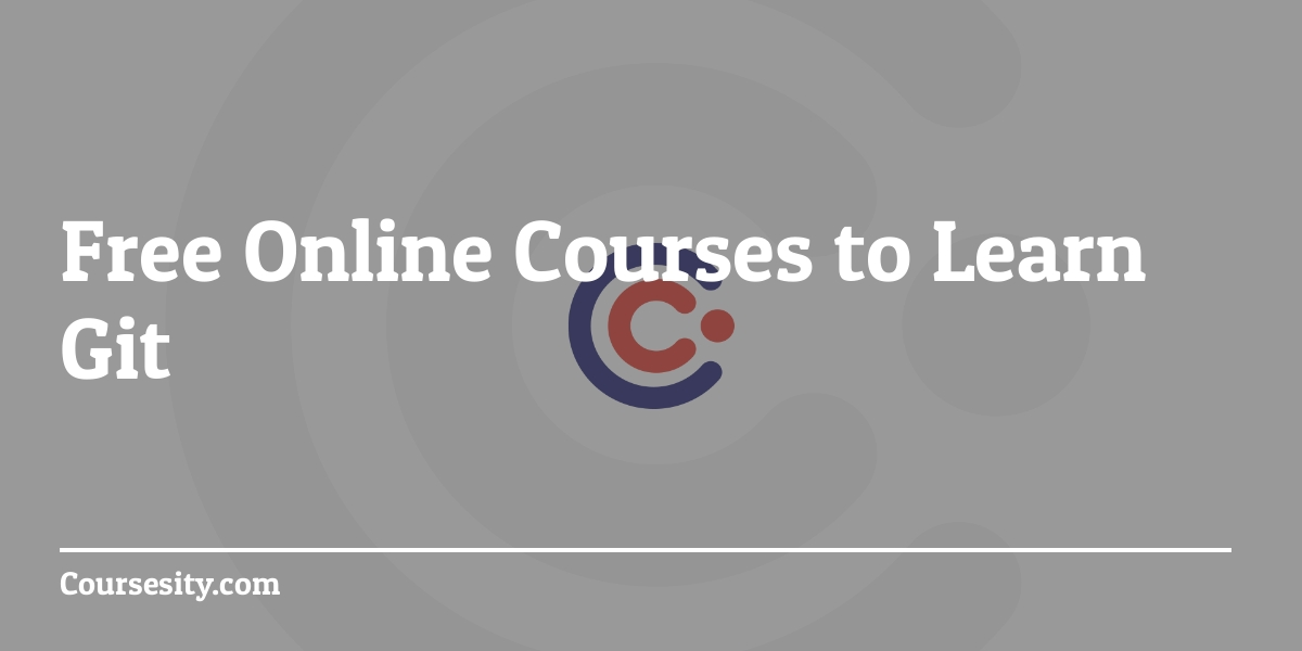 Git - Free Courses & Tutorials to Learn Git Online - 2019