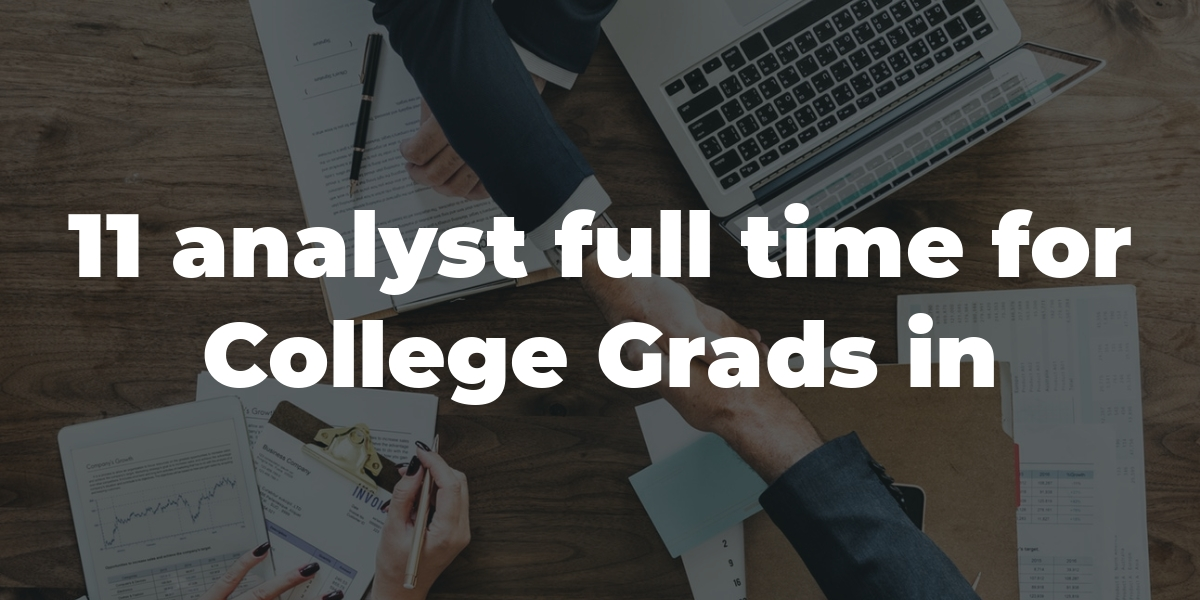 analyst full time openings   college grads