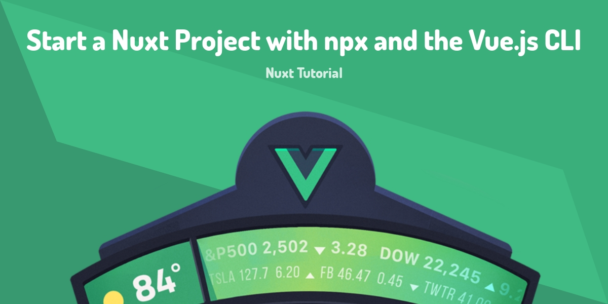 Start a Nuxt Project with npx and the Vue js CLI - Made with